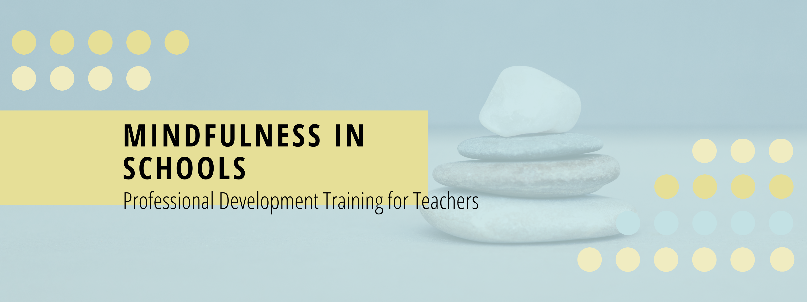 """Words say"""" """"Mindfulness in schools: Professional Development Training for Teachers. Background is a blue overlay with light green dots on an image with rocks stacked"""